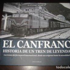 Trenes Escala: LIBRO EL CANFRANC HISTORIA DE UN TREN DE LEYENDA. TRENES FERROCARRIL. POR ALFONSO MARCO. Lote 107471947