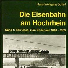 Trenes Escala: LOCOMOTORA, DIE EISENBAHN AM HOCHRHEIN, BD.1, VON BASEL ZUM BODENSEE 1840-1939 EK-VERLAG. Lote 113960967