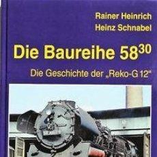 Trenes Escala: LOCOMOTORA, DIE BAUREIHE 58.30 - DIE GESCHICHTE DER REKO-G 12 EK-VERLAG. Lote 113961691