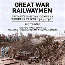 Trenes Escala: TREN GREAT WAR RAILWAYMEN: BRITAIN'S RAILWAY COMPANY WORKERS AT WAR 1914-1918. Lote 113964199