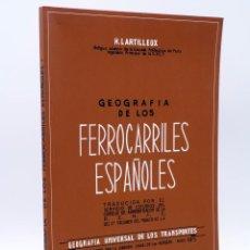 Trenes Escala: FACSÍMIL GEOGRAFÍA DE LOS FERROCARRILES ESPAÑOLES (H. LARTILLEUX), 2010. OFRT. Lote 211449259