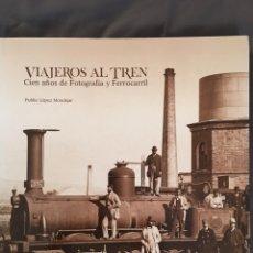 Trenes Escala: VIAJEROS AL TREN. CIÈNCIA AÑOS DE FOTOGRAFÍA Y FERROCARRIL. Lote 156867840