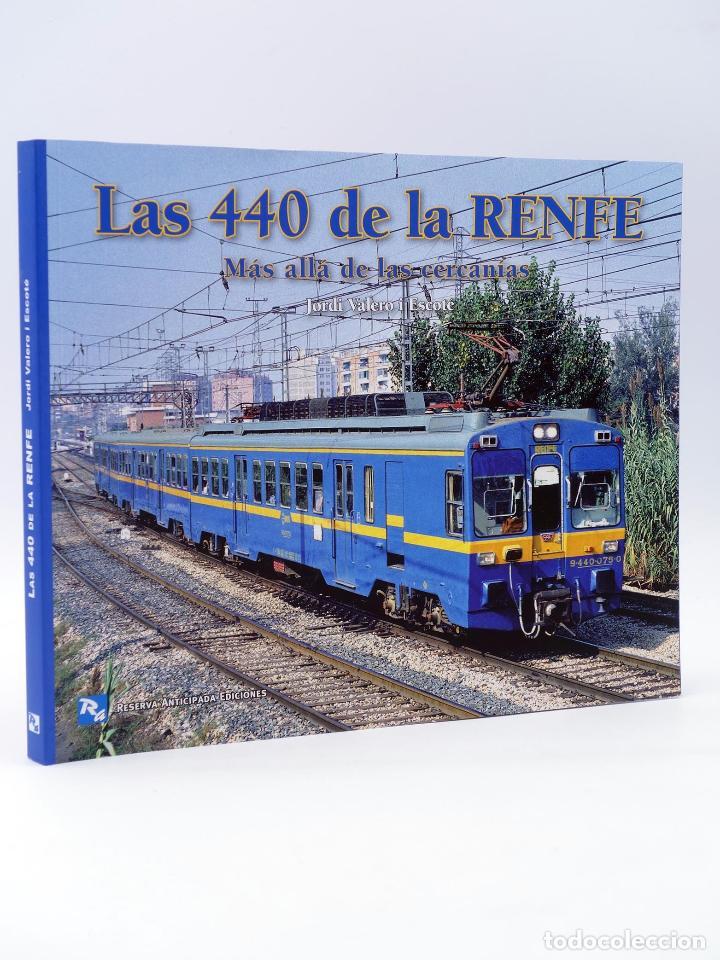 LAS 440 DE LA RENFE. MÁS ALLÁ DE LAS CERCANÍAS. LOCOMOTORAS (JORDI VALERO I ESCOTÉ) 2010. OFRT (Juguetes - Trenes - Varios)