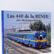 Trenes Escala: LAS 440 DE LA RENFE. MÁS ALLÁ DE LAS CERCANÍAS. LOCOMOTORAS (JORDI VALERO I ESCOTÉ), 2010. OFRT. Lote 207263393
