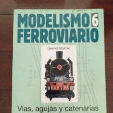 Trenes Escala: LIBRO MODELISMO FERROVIARIO. VOLÚMEN 6. VÍAS, AGUJAS Y CATENARIAS. Lote 187184812