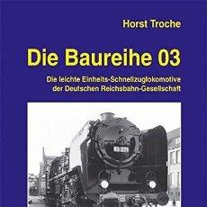 Trenes Escala: LOCOMOTORA DIE BAUREIHE 03: DIE LEICHTE EINHEITS-SCHNELLZUGLOKOMOTIVE DER DEUTSCHEN REICHSBAHN-GESEL. Lote 202906130
