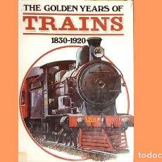 Trenes Escala: LIBRO EN INGLÉS: THE GOLDEN YEARS OF TRAINS . HISTORIA FERROCARRIL (OCASIÓN). Lote 296934218
