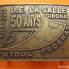 Trofeos y medallas: MEDALLA - TROFEO DE METAL - 50 ANYS FUTBOL FEDERAT - LA SALLE GIRONA - AÑO 1957 / 2007 .. L606. Lote 192718406