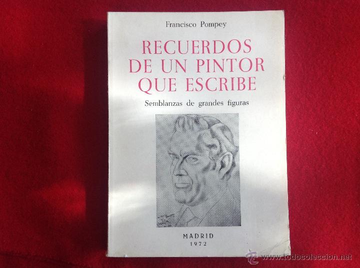 RECUERDOS DE UN PINTOR QUE ESCRIBE, DE FRANCISCO POMPEY, MADRID 1972 (Arte - Varios Objetos de Arte)