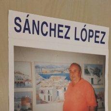 Varios objetos de Arte: SÁNCHEZ LÓPEZ. CARTEL DE EXPOSICIÓN DE PINTURAS EN IBIZA (SEPTIEMBRE 2009).. Lote 92184963
