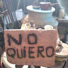 Varios objetos de Arte: NO QUIERO EN LADRILLO ANTIGUO. Lote 233444125