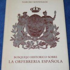 Varios objetos de Arte: BOSQUEJO HISTÓRICO SOBRE LA ORFEBRERÍA ESPAÑOLA - NARCISO SENTENACH (1981). Lote 277204503