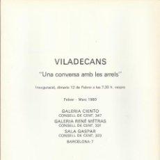 Varios objetos de Arte: VILADECANS. UNA CONVERSA AMB LES ARRELS. GALERÍA CIENTO. 1980. CARTEL 23X18 CM. ABIERTO 92X54 CM.. Lote 295726193
