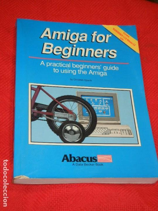 AMIGA FOR BEGINNERS, DE CHRISTIAN SPANIK, ABACUS 1990 segunda mano