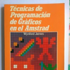 Videojuegos y Consolas: WYNFORD JAMES: TÉCNICAS DE PROGRAMACIÓN DE GRÁFICOS EN EL AMSTRAD (AMSTRAD ESPAÑA). Lote 154431682