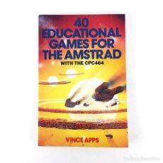 Videojuegos y Consolas: 40 EDUCATIONAL GAMES FOR AMSTRAD WITH THE CPC 464 · VINCE APPS / GRANADA 1984. LIBRO DE PROGRAMACION. Lote 232082665