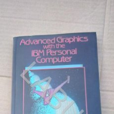 Videojuegos y Consolas: ADVANCED GRAPHICS WITH THE IBM PERSONAL COMPUTER I O ANGELL IDIOMA INGLÉS CM7. Lote 212382845