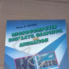 Videojuegos y Consolas: MICROCOMPUTER DISPLAYS GRAPHICS INGLÉS AND ANIMATION BRUCE A ARTWICK CM7. Lote 212383187