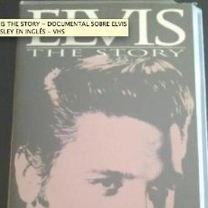 Vídeos y DVD Musicales: ELVIS THE STORY, DOCUMENTAL SOBRE ELVIS PRESLEY EN INGLÉS. VÍDEO VHS. Lote 27822740